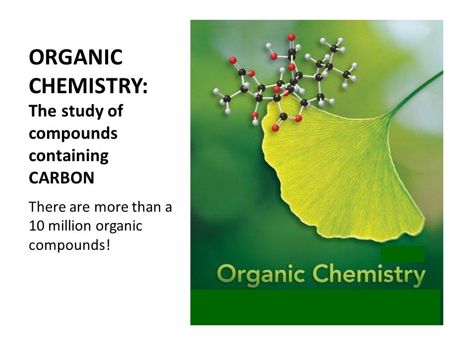 ORGANIC CHEMISTRY: The study of compounds containing CARBON