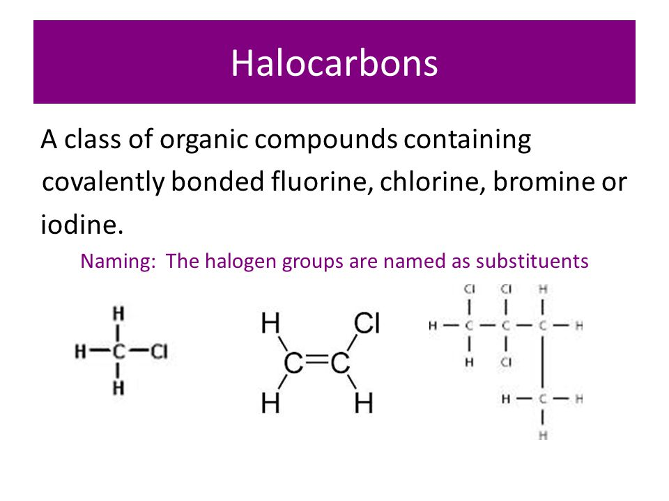 Halocarbons A class of organic compounds containing