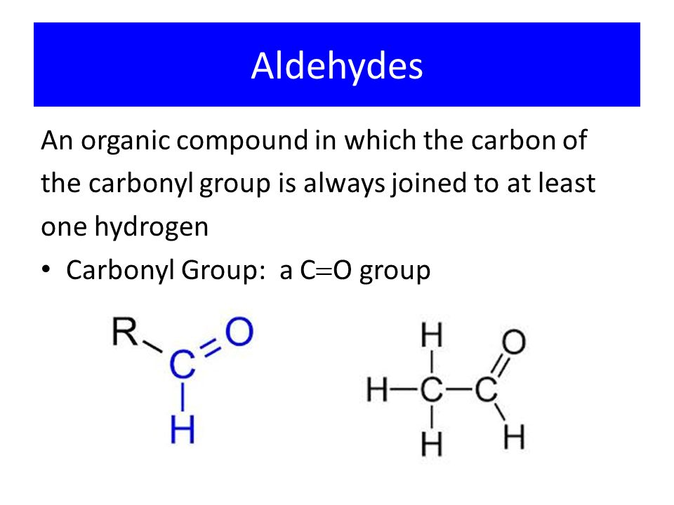 Aldehydes An organic compound in which the carbon of