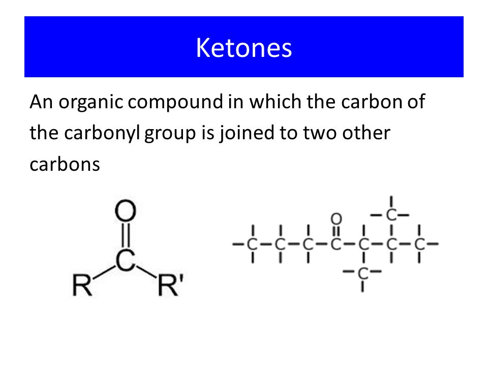 Ketones An organic compound in which the carbon of