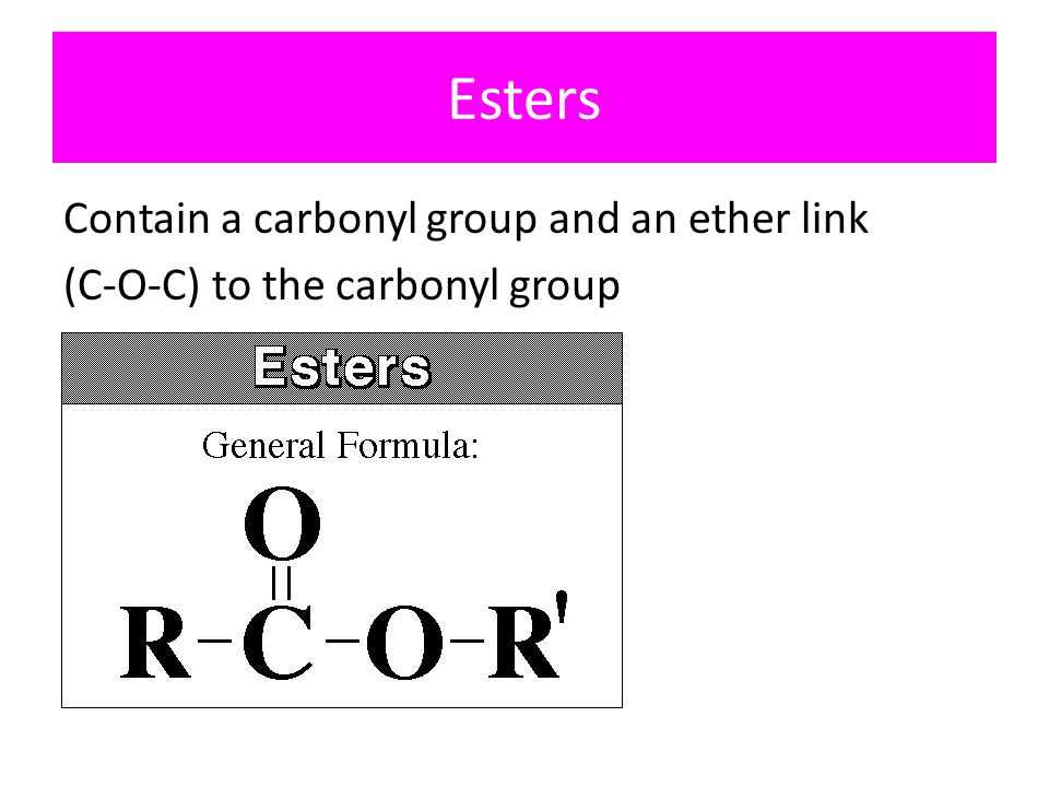 Esters Contain a carbonyl group and an ether link