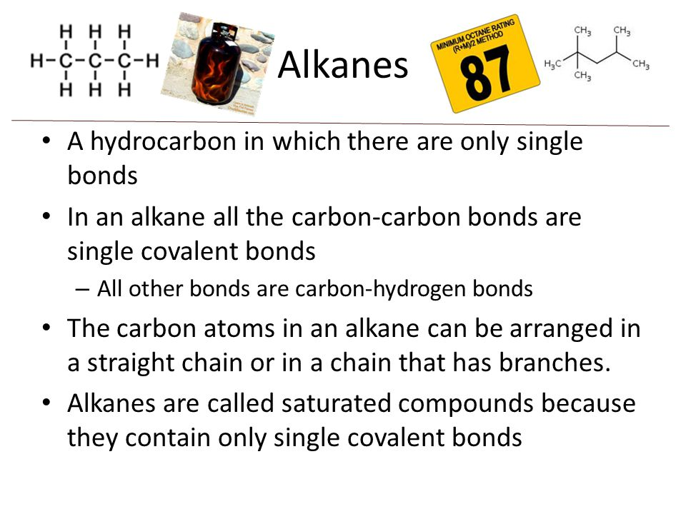 Alkanes A hydrocarbon in which there are only single bonds