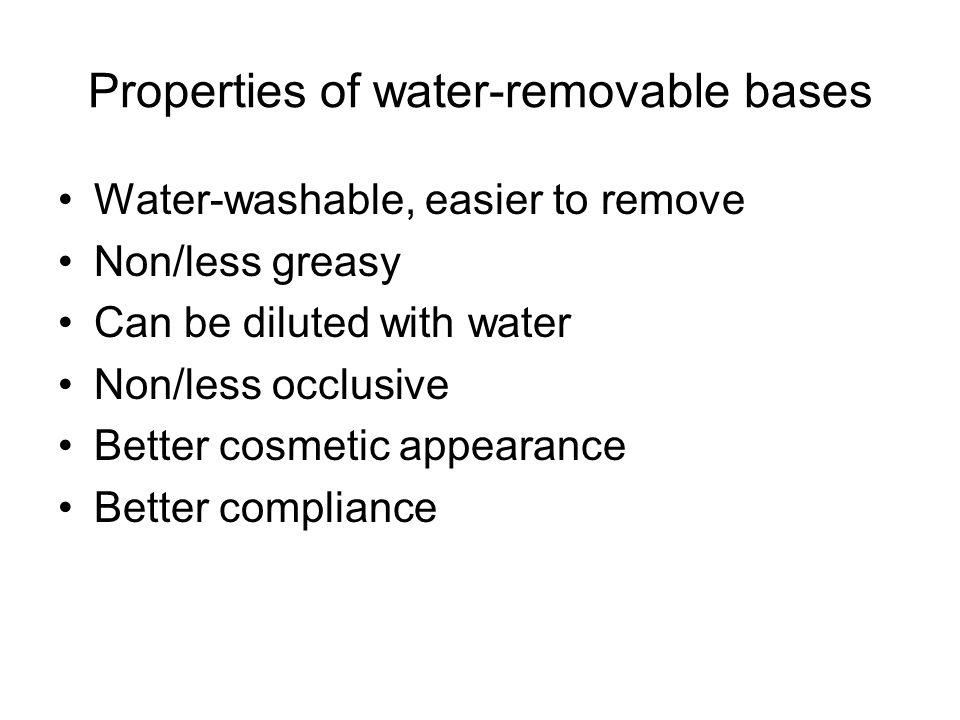 Properties of water-removable bases