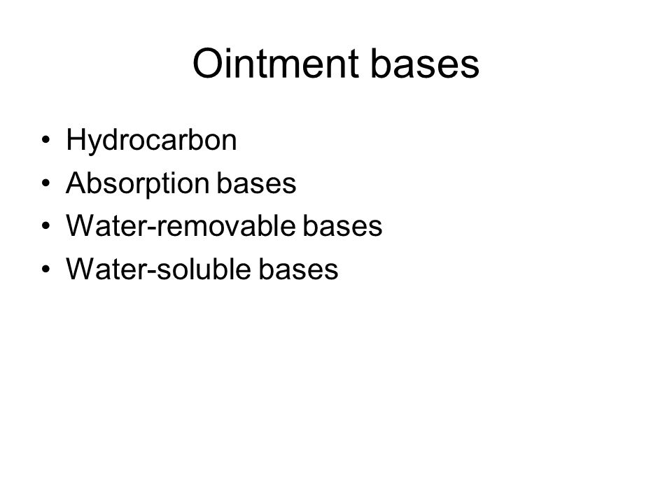 Ointment bases Hydrocarbon Absorption bases Water-removable bases