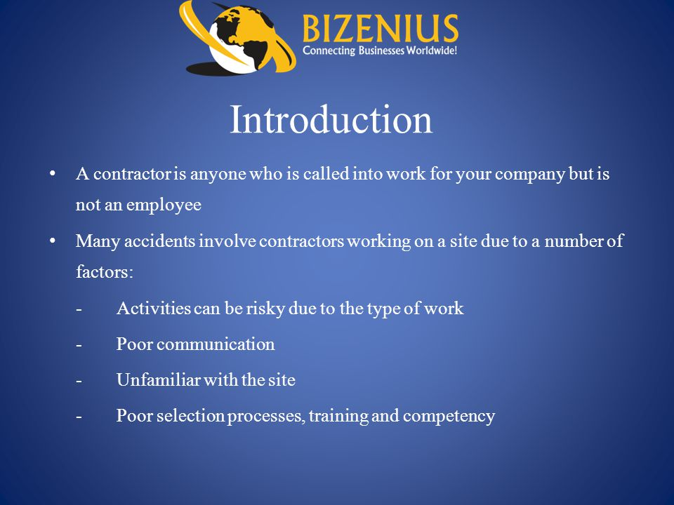 Introduction A contractor is anyone who is called into work for your company but is not an employee.
