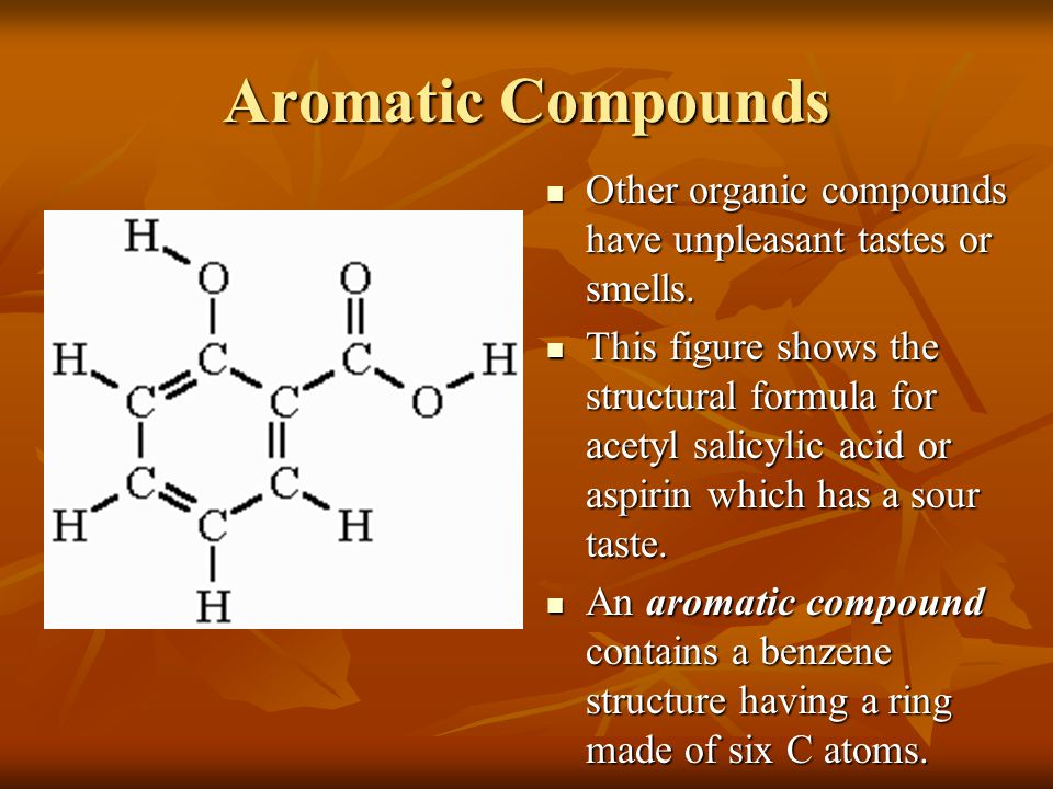 Aromatic Compounds Other organic compounds have unpleasant tastes or smells.
