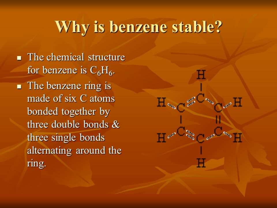 Why is benzene stable The chemical structure for benzene is C6H6.