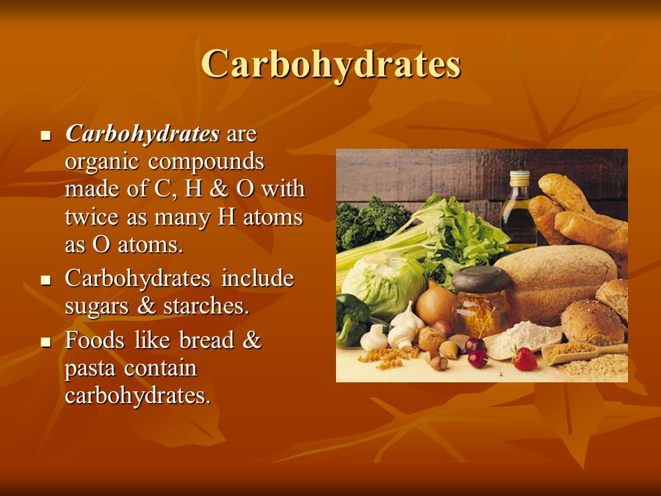 Carbohydrates Carbohydrates are organic compounds made of C, H & O with twice as many H atoms as O atoms.