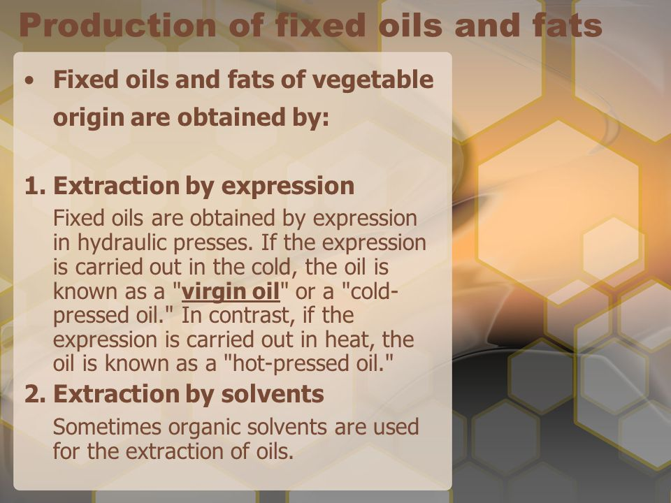 Production of fixed oils and fats