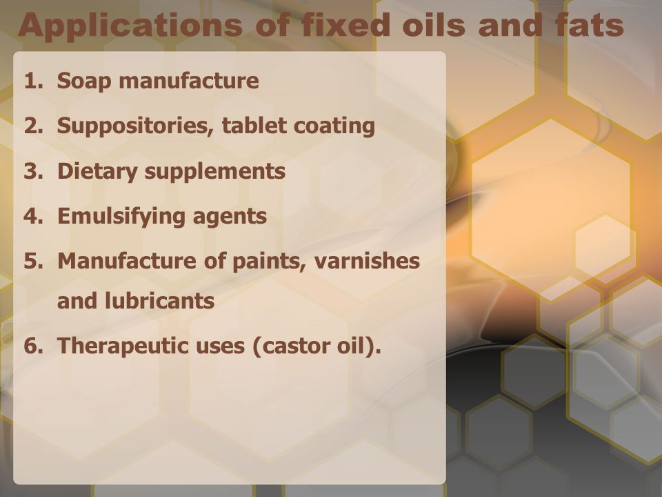 Applications of fixed oils and fats