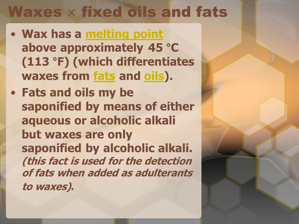 Waxes  fixed oils and fats