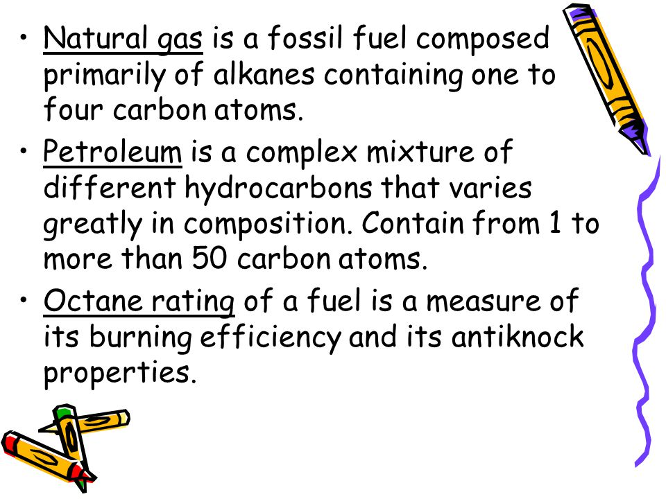 Natural gas is a fossil fuel composed primarily of alkanes containing one to four carbon atoms.