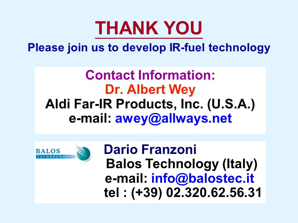 THANK YOU Please join us to develop IR-fuel technology. Contact Information: Dr. Albert Wey. Aldi Far-IR Products, Inc. (U.S.A.)
