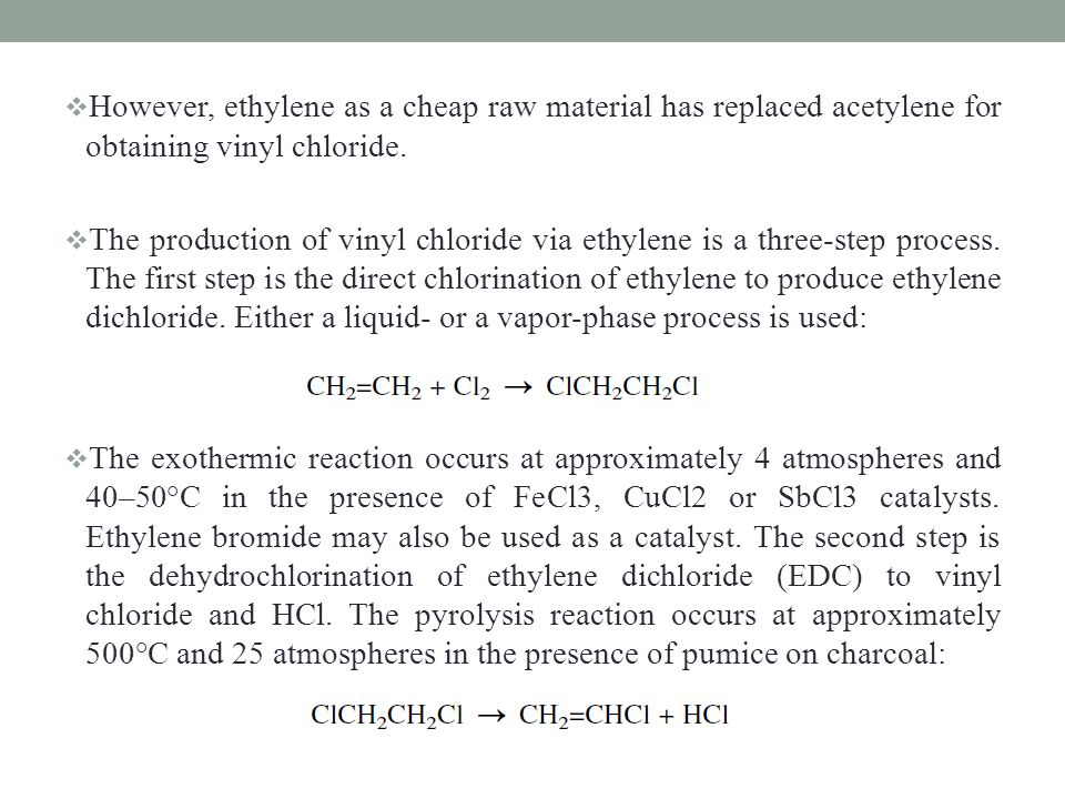 However, ethylene as a cheap raw material has replaced acetylene for obtaining vinyl chloride.