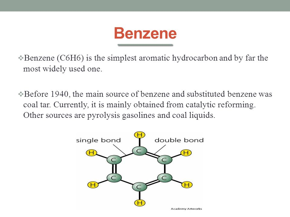 Benzene Benzene (C6H6) is the simplest aromatic hydrocarbon and by far the most widely used one.