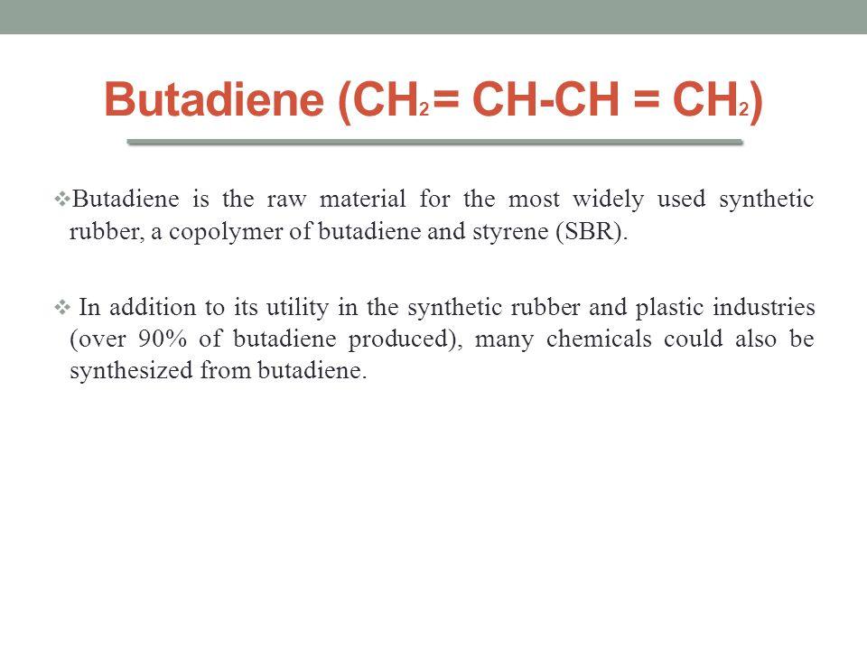 Butadiene (CH2 = CH-CH = CH2)