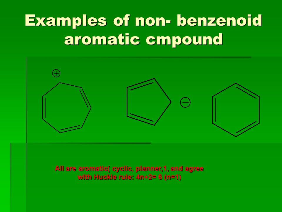 Examples of non- benzenoid aromatic cmpound