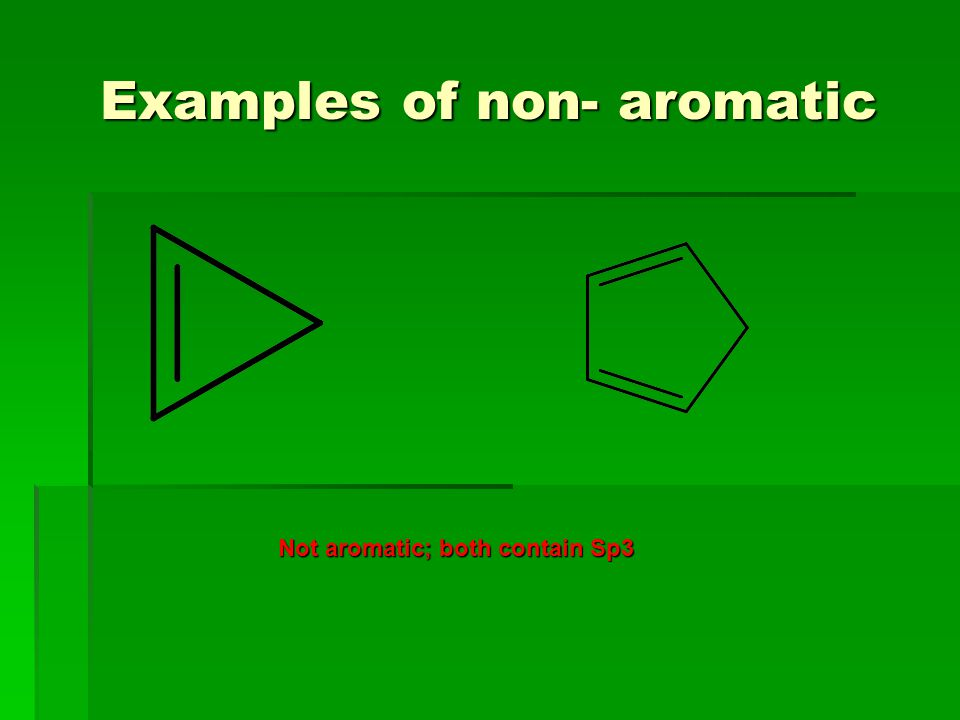 Examples of non- aromatic