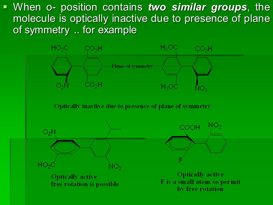 When o- position contains two similar groups, the molecule is optically inactive due to presence of plane of symmetry ..