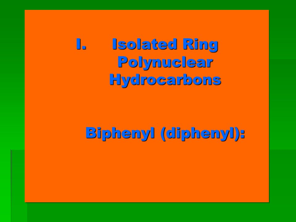 Isolated Ring Polynuclear Hydrocarbons Biphenyl (diphenyl):