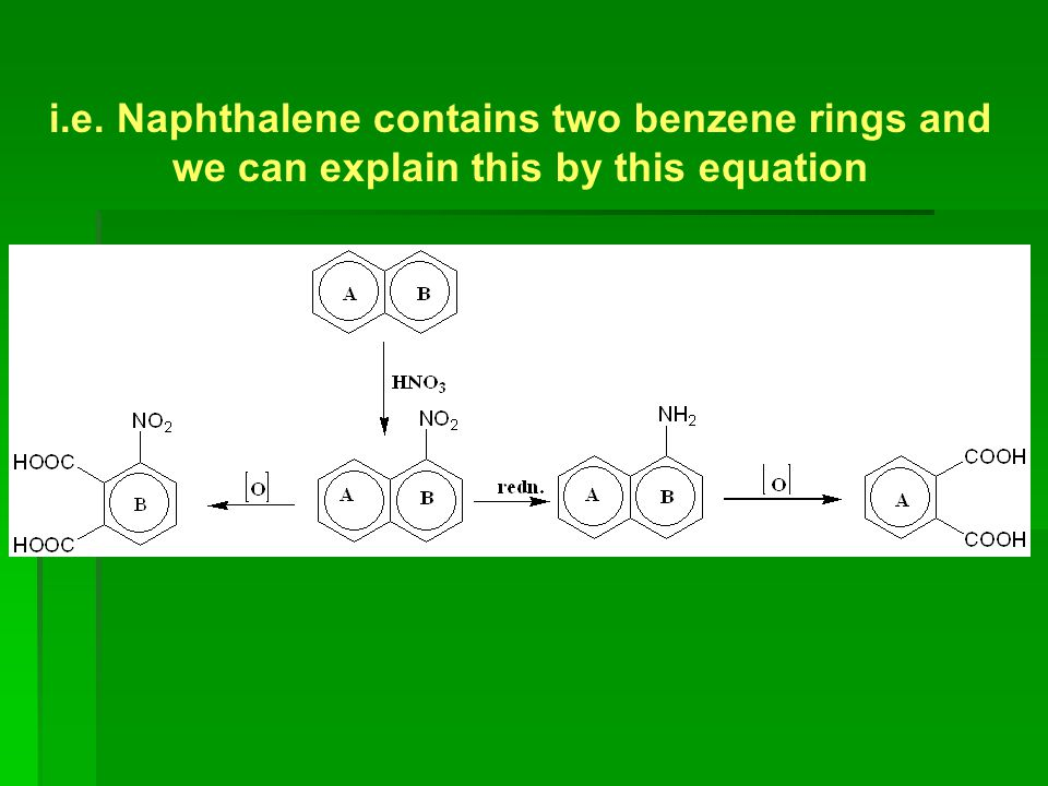 i.e. Naphthalene contains two benzene rings and we can explain this by this equation