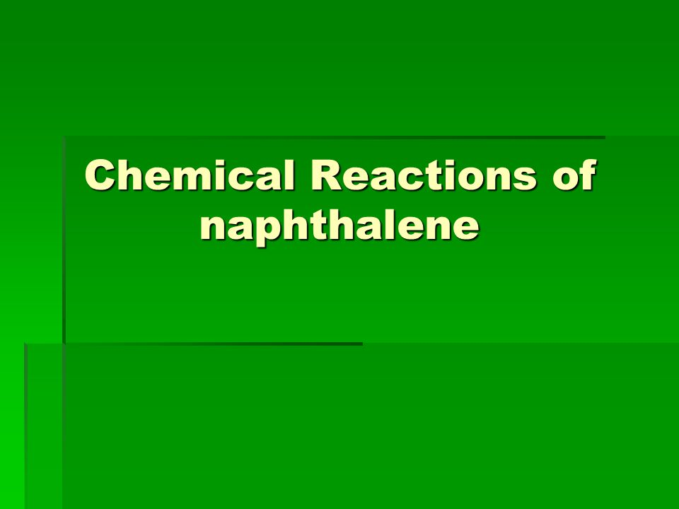 Chemical Reactions of naphthalene