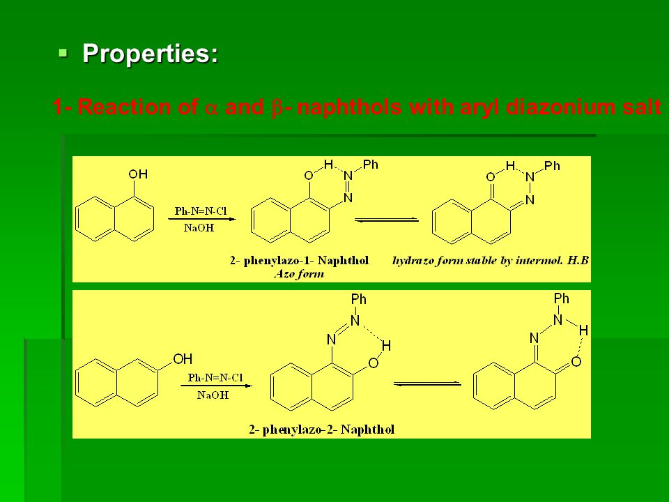 Properties: 1- Reaction of  and - naphthols with aryl diazonium salt