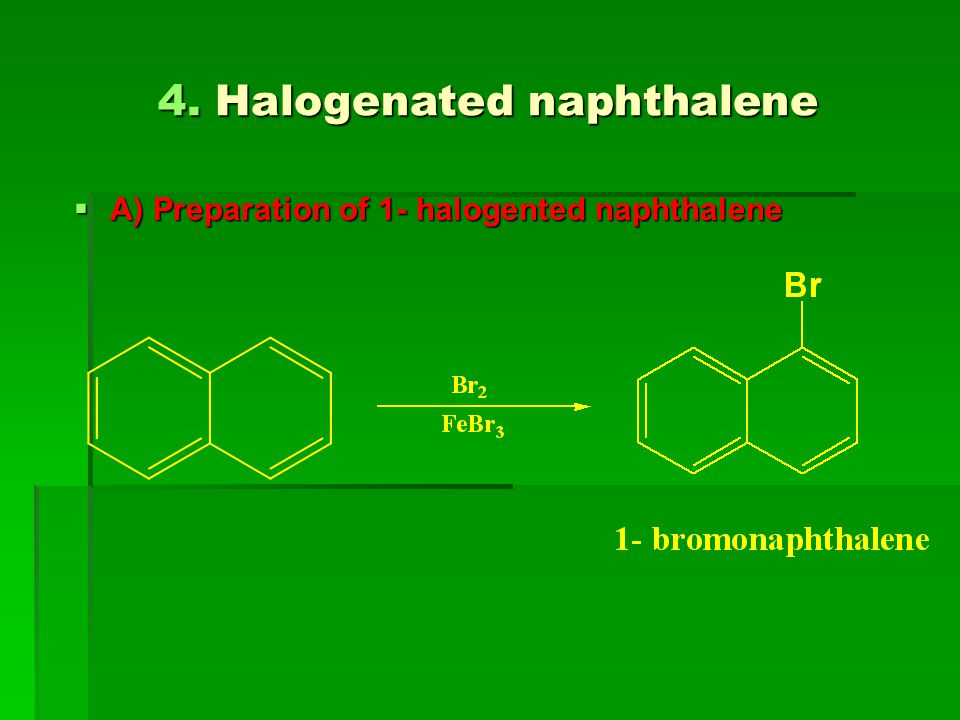 4. Halogenated naphthalene