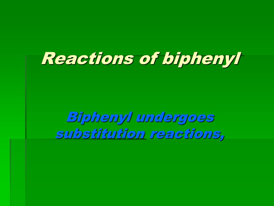 Reactions of biphenyl Biphenyl undergoes substitution reactions,