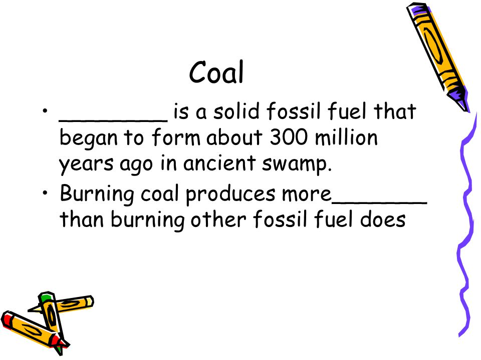 Coal ________ is a solid fossil fuel that began to form about 300 million years ago in ancient swamp.