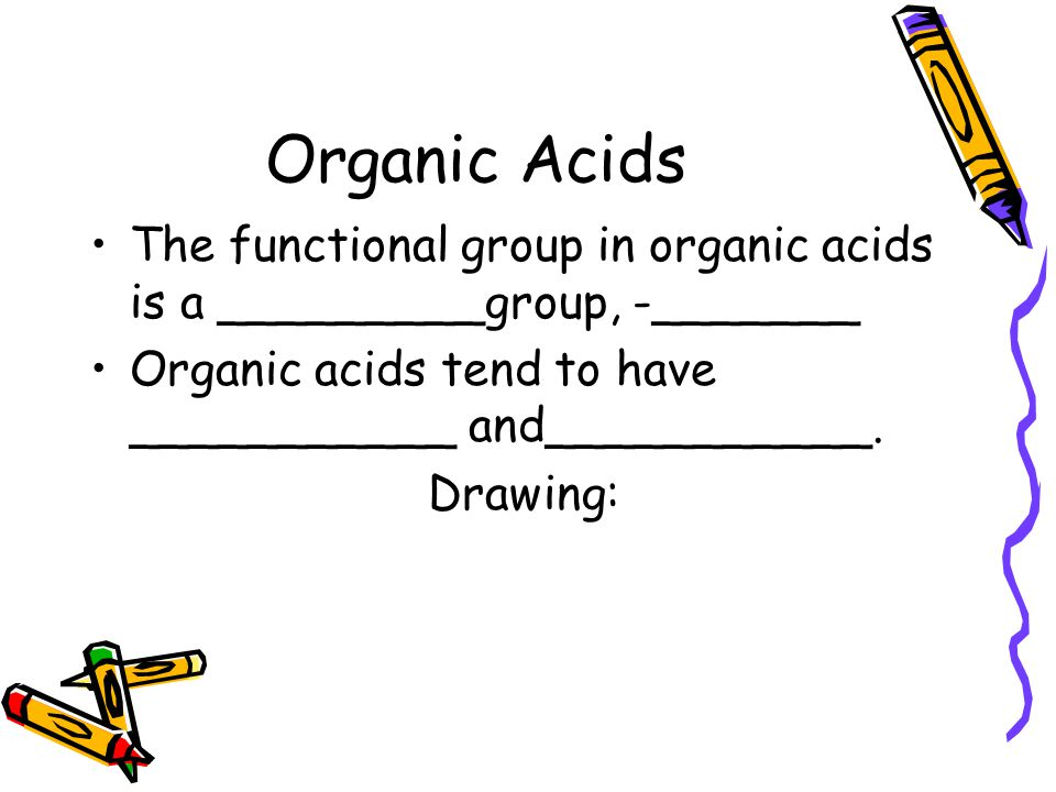 Organic Acids The functional group in organic acids is a _________group, -_______. Organic acids tend to have ___________ and___________.