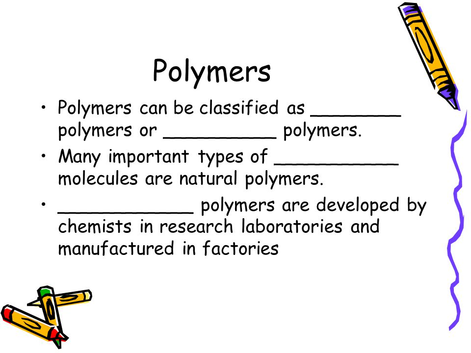 Polymers Polymers can be classified as ________ polymers or __________ polymers. Many important types of ___________ molecules are natural polymers.