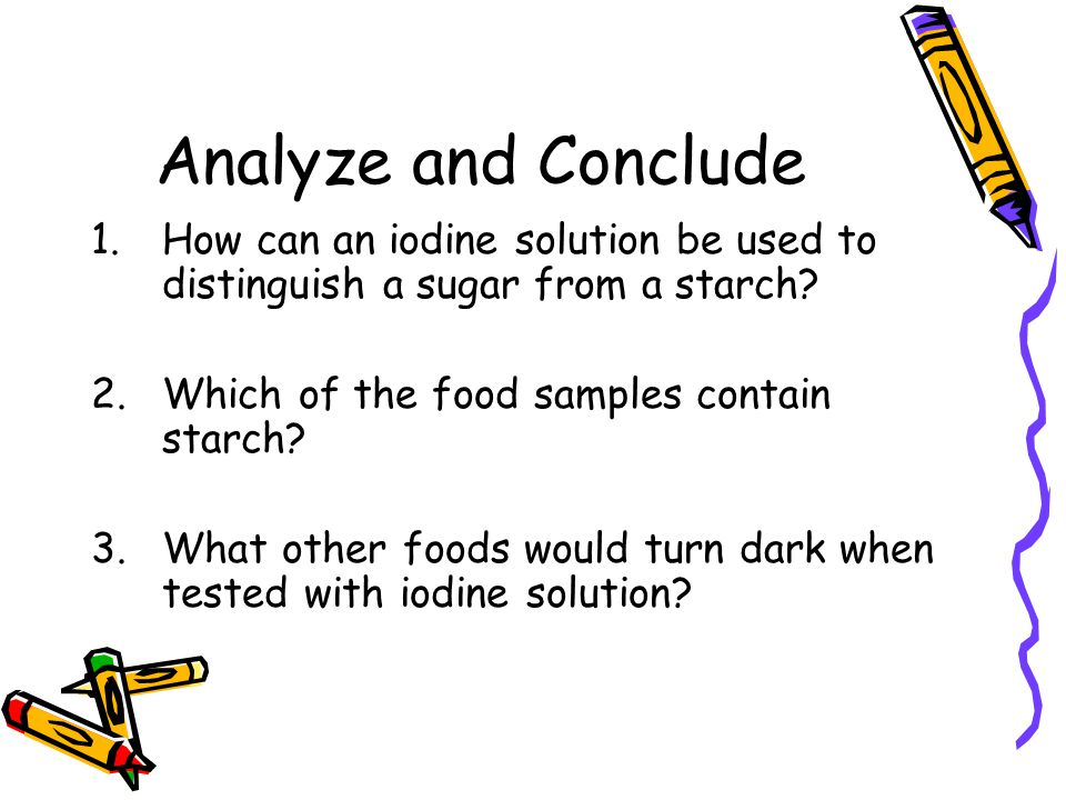 Analyze and Conclude How can an iodine solution be used to distinguish a sugar from a starch Which of the food samples contain starch