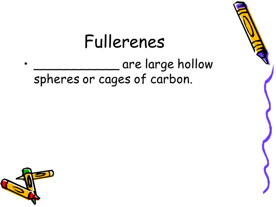 Fullerenes ___________ are large hollow spheres or cages of carbon.