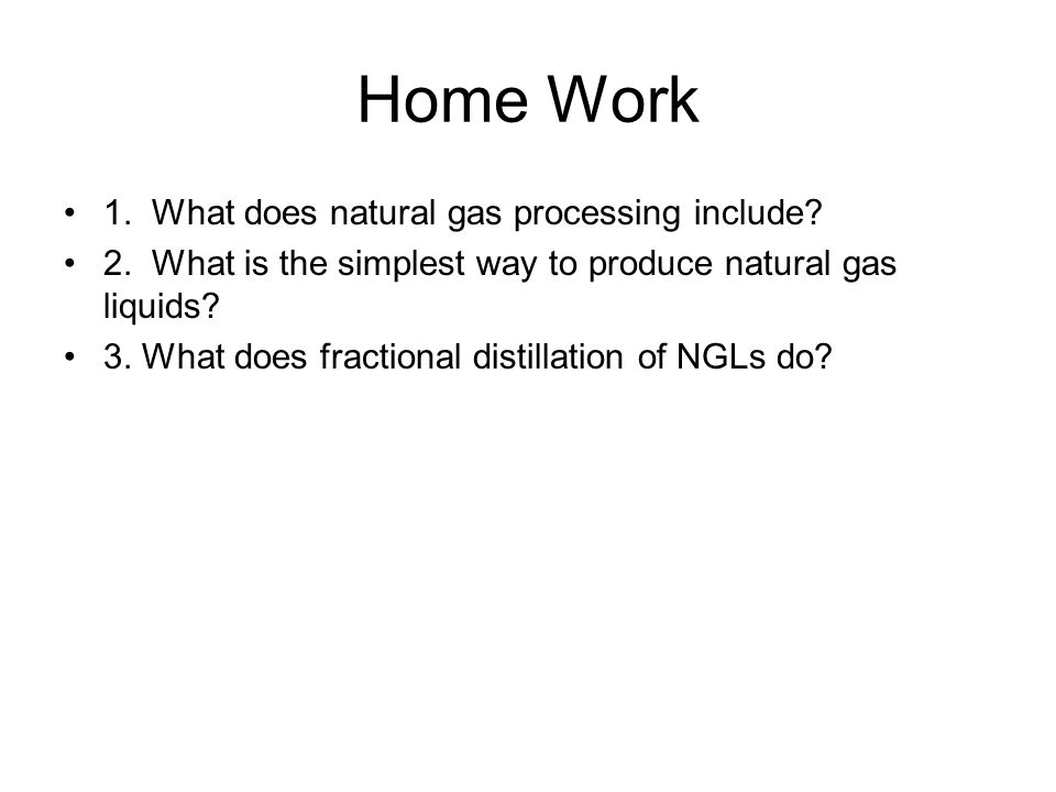 Home Work 1. What does natural gas processing include