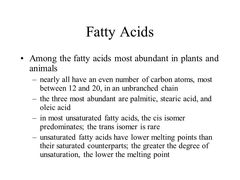 Fatty Acids Among the fatty acids most abundant in plants and animals