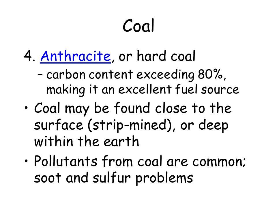 Coal 4. Anthracite, or hard coal