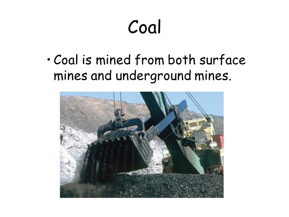 Coal Coal is mined from both surface mines and underground mines. 22.5