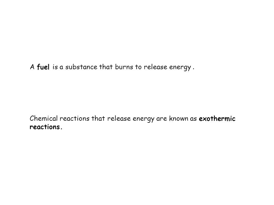 A fuel is a substance that burns to release energy .