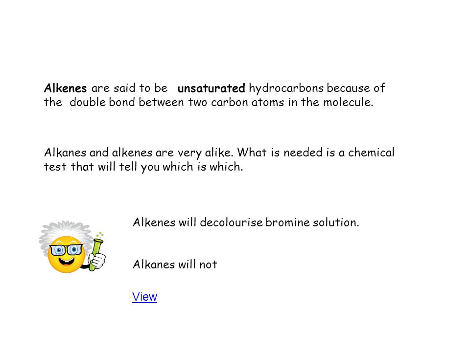 Alkenes are said to be unsaturated hydrocarbons because of the double bond between two carbon atoms in the molecule.