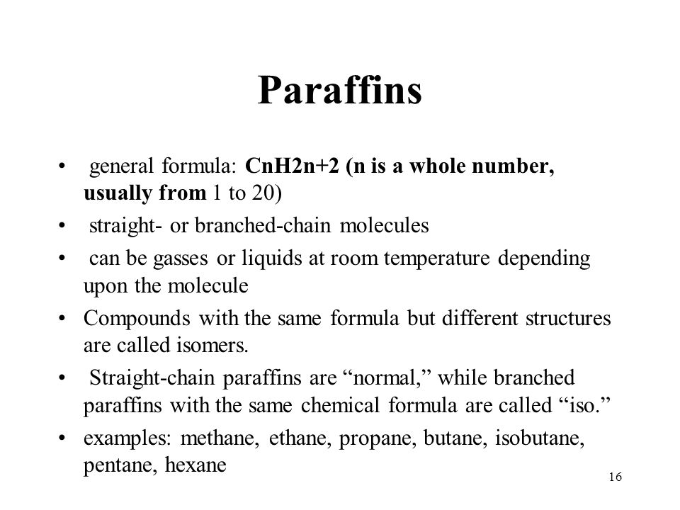 Paraffins general formula: CnH2n+2 (n is a whole number, usually from 1 to 20) straight- or branched-chain molecules.