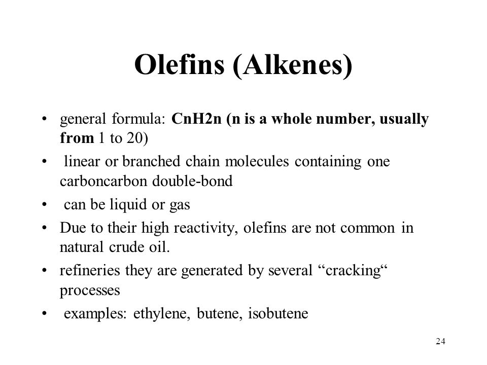 Olefins (Alkenes) general formula: CnH2n (n is a whole number, usually from 1 to 20)