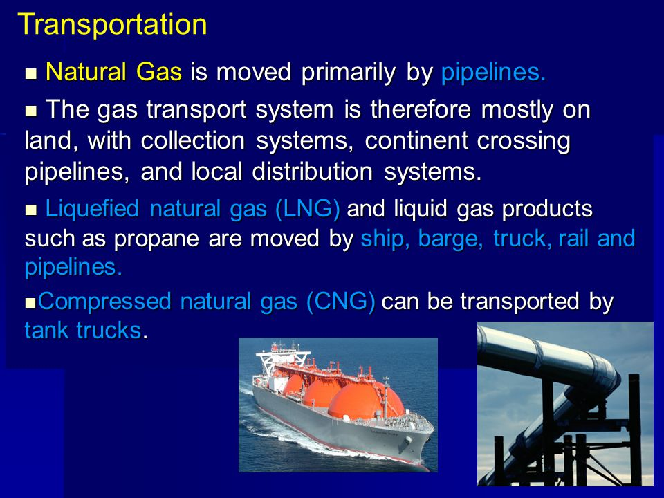 Transportation Natural Gas is moved primarily by pipelines.