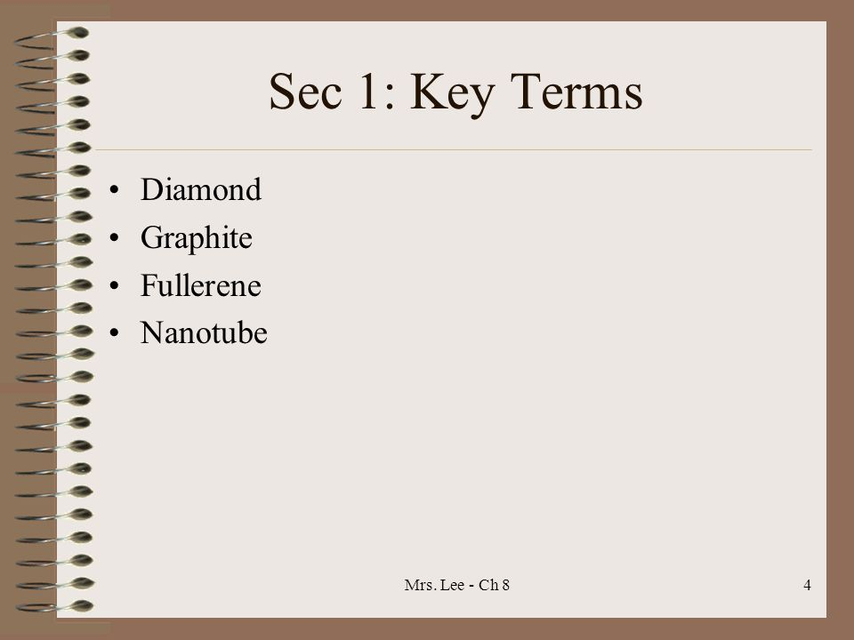 Sec 1: Key Terms Diamond Graphite Fullerene Nanotube Mrs. Lee - Ch 8