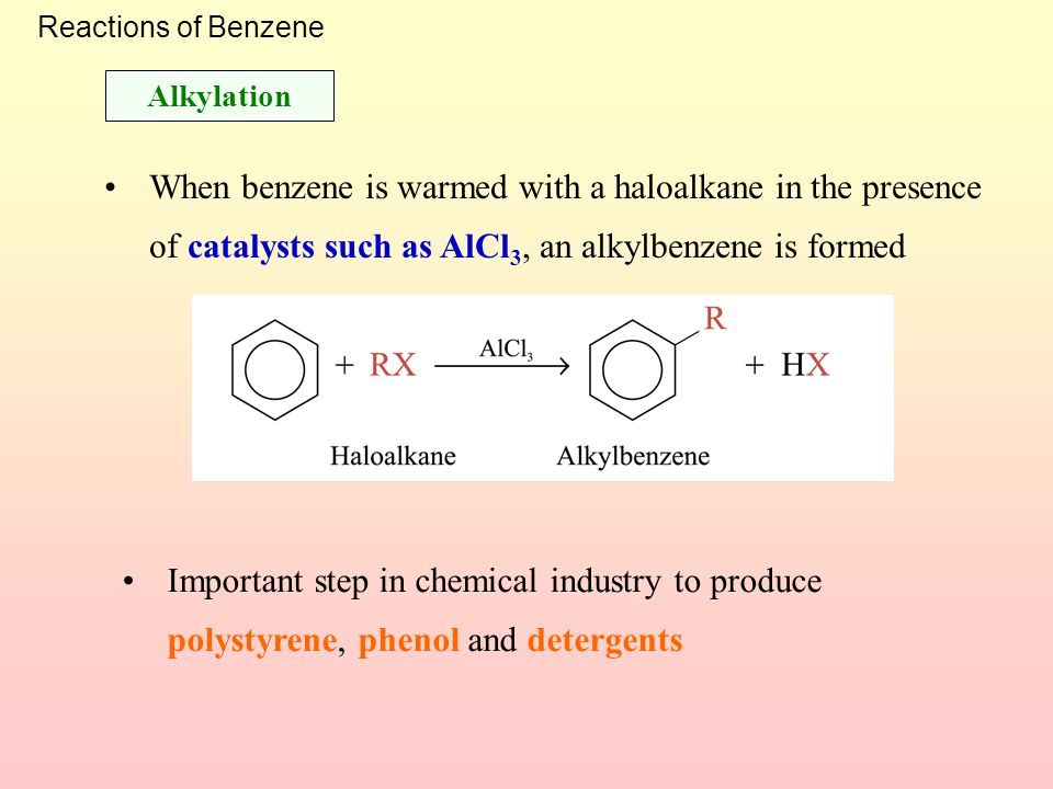 Reactions of Benzene Alkylation. When benzene is warmed with a haloalkane in the presence of catalysts such as AlCl3, an alkylbenzene is formed.