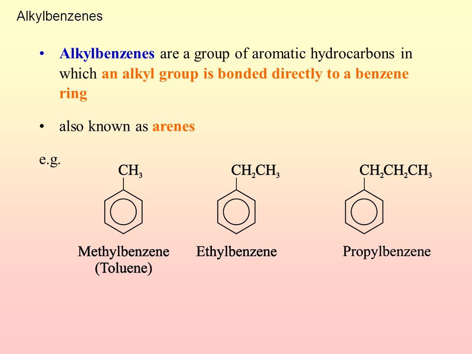 Alkylbenzenes Alkylbenzenes are a group of aromatic hydrocarbons in which an alkyl group is bonded directly to a benzene ring.
