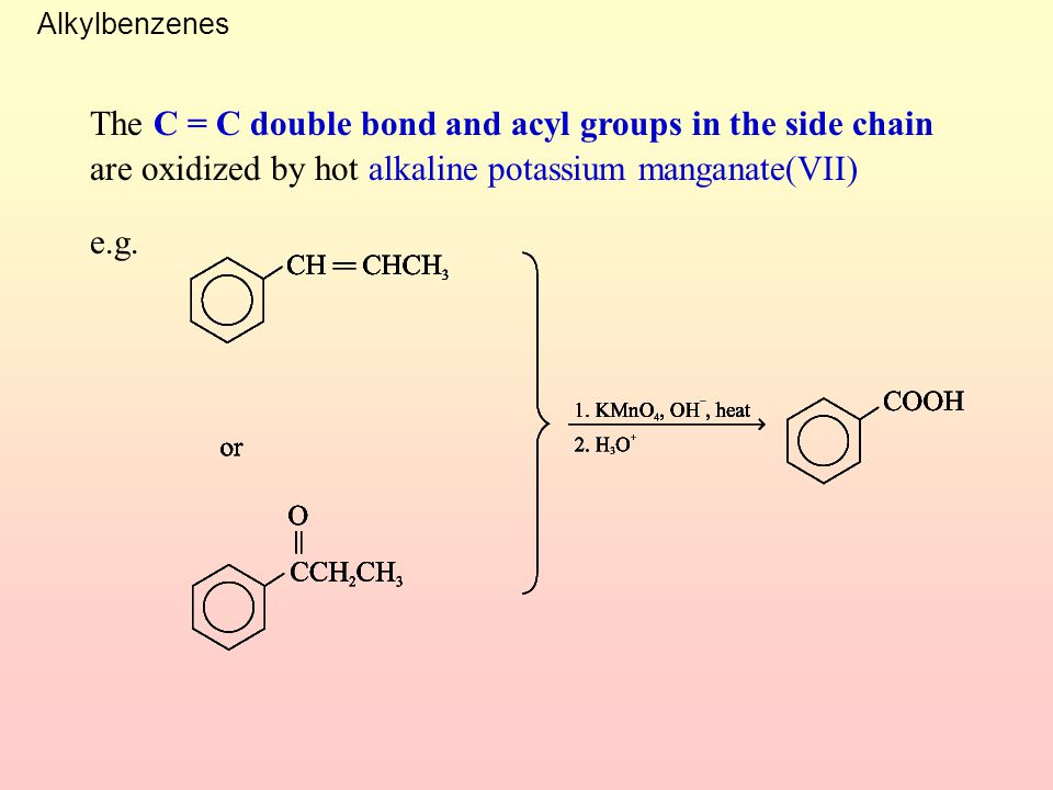 Alkylbenzenes The C = C double bond and acyl groups in the side chain are oxidized by hot alkaline potassium manganate(VII)