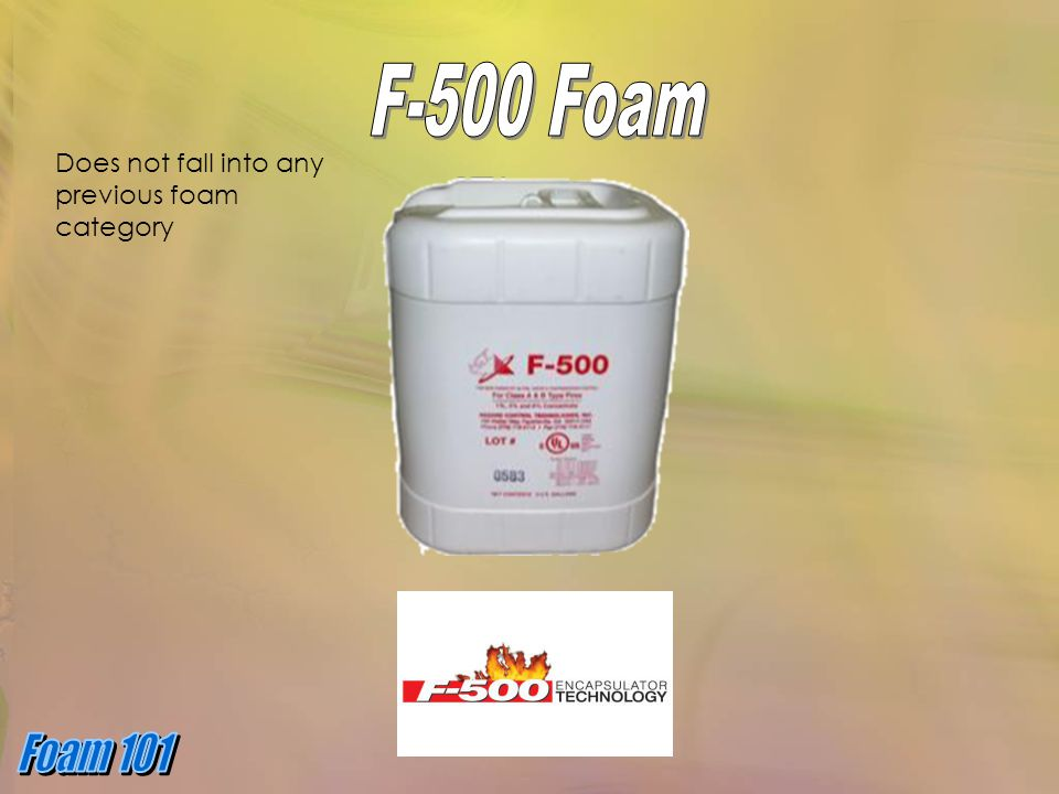 F-500 Foam Does not fall into any previous foam category
