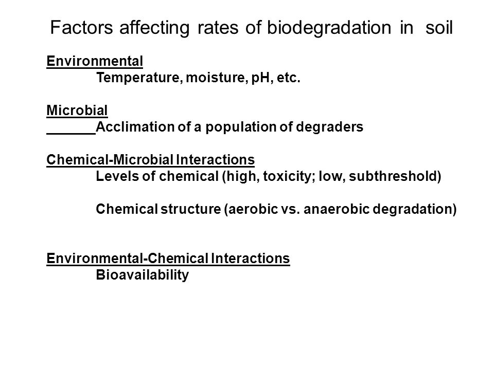 Factors affecting rates of biodegradation in soil