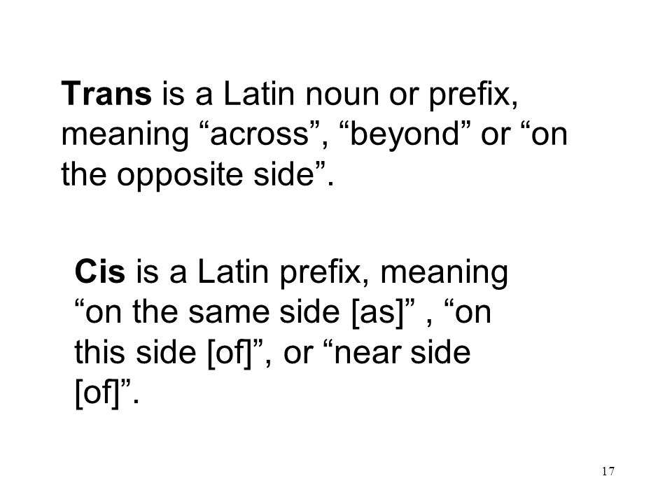 Trans is a Latin noun or prefix, meaning across , beyond or on the opposite side .